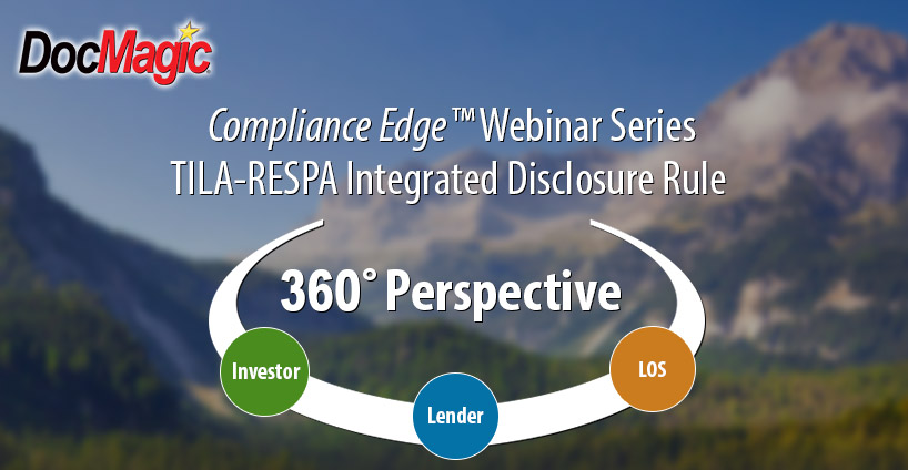 Compliance Edge Webinar Seres: TILA-RESPA Integrated Disclosurure Rule - 360 Perspective