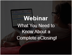 Webinar: What you need ot know about a complete eClosing!